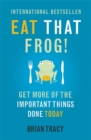 Image for Eat that frog!  : 21 great ways to stop procrastinating and get more done in less time