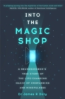 Image for Into the magic shop  : a neurosurgeon's true story of the life-changing magic of compassion and mindfulness