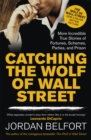 Image for Catching the Wolf of Wall Street  : more incredible true stories of fortunes, schemes, parties, and prison