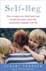 Image for Self-reg  : how to help your child (and you) break the stress cycle and successfully engage with life