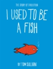 Image for I Used to Be a Fish : The Story of Evolution