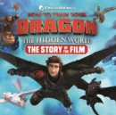 Image for How to train your dragon, the hidden world  : the story of the film