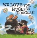 Image for We love you, Hugless Douglas!