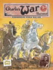 Image for Charlie's war illustrated  : remembering World War One