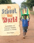 Image for My school, our world  : incredible and unusual schools around the world