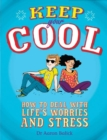 Image for Keep your cool  : how to deal with life's worries and stress