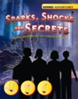 Image for Sparks, shocks and secrets  : explore electricity and use science to survive