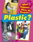 Image for What happens when we recycle plastic?