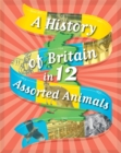 Image for A history of Britain in ... 12 assorted animals