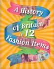 Image for A history of Britain in ... 12 fashion items