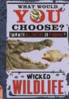 Image for EDGE: What Would YOU Choose?: Wicked Wildlife : 1