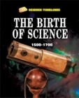 Image for The birth of science  : 1500-1700