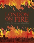 Image for London on fire  : a great city at the time of the Great Fire