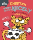 Image for Cheetah learns to play nicely  : a book about being a good sport