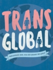 Image for Trans global  : transgender then, now and around the world