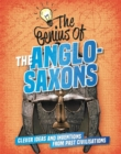 Image for The genius of the Anglo-Saxons  : clever ideas and inventions from past civilisations