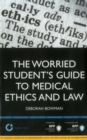 Image for The Worried Student's Guide to Medical Ethics and Law: Thriving not just surviving : Study Text