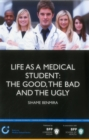Image for Life as a Medical Student: the Good, the Bad and the Ugly : Study Text