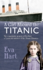 Image for A girl aboard the Titanic  : the remarkable memoir of Eva Hart, a 7-year-old survivor of the Titanic disaster