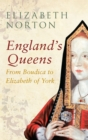 Image for England's queens  : from Boudica to Elizabeth of York