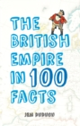 Image for The British Empire in 100 facts