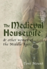 Image for The medieval housewife & other women of the Middle Ages