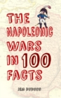 Image for The Napoleonic Wars in 100 facts