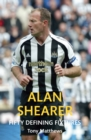 Image for Alan Shearer  : fifty defining fixtures
