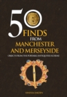 Image for 50 finds from Manchester and Merseyside  : objects from the portable antiquities scheme