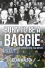 Image for Born to be a Baggie: a West Bromwich Albion supporter's 50-year odyssey