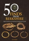 Image for 50 finds from Berkshire  : objects from the portable antiquities scheme
