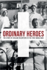 Image for Ordinary heroes  : the story of civilian volunteers in the First World War