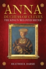 Image for Anna, Duchess of Cleves: the King's beloved sister