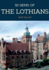 Image for 50 gems of Lothian  : the history & heritage of the most iconic places