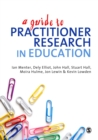 Image for A guide to practitioner research in education