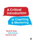 Image for A critical introduction to coaching & mentoring  : debates, dialogues & discourses