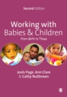 Image for Working with babies & children: from birth to three.