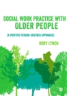Image for Social work practice with older people: a positive person-centred approach