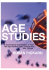 Image for Age studies  : a sociological examination of how we age and are aged through the life course