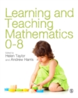 Image for Learning and teaching mathematics 0-8