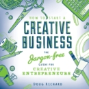 Image for How to start a creative business  : the jargon-free guide for creative entrepreneurs