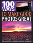 Image for 100 ways to make good photos great  : tips & techniques for improving your digital photography