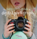 Image for The busy girl's guide to digital photography