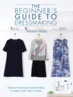 Image for The beginners guide to dressmaking  : sewing techniques and patterns to make your own clothes