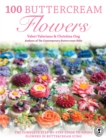 Image for 100 buttercream flowers  : the complete step-by-step guide to piping flowers in buttercream icing