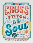 Image for Cross stitch for the soul  : 20 designs to inspire