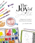 Image for The joy of sketch  : a beginner's guide to sketching the everyday