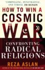 Image for How to win a cosmic war: confronting radical religions