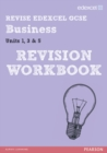 Image for Revise edexcel GCSE businessUnits 1, 3 and 5,: Revision workbook