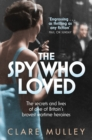 Image for The spy who loved  : the secrets and lives of one of Britain's bravest wartime heroines